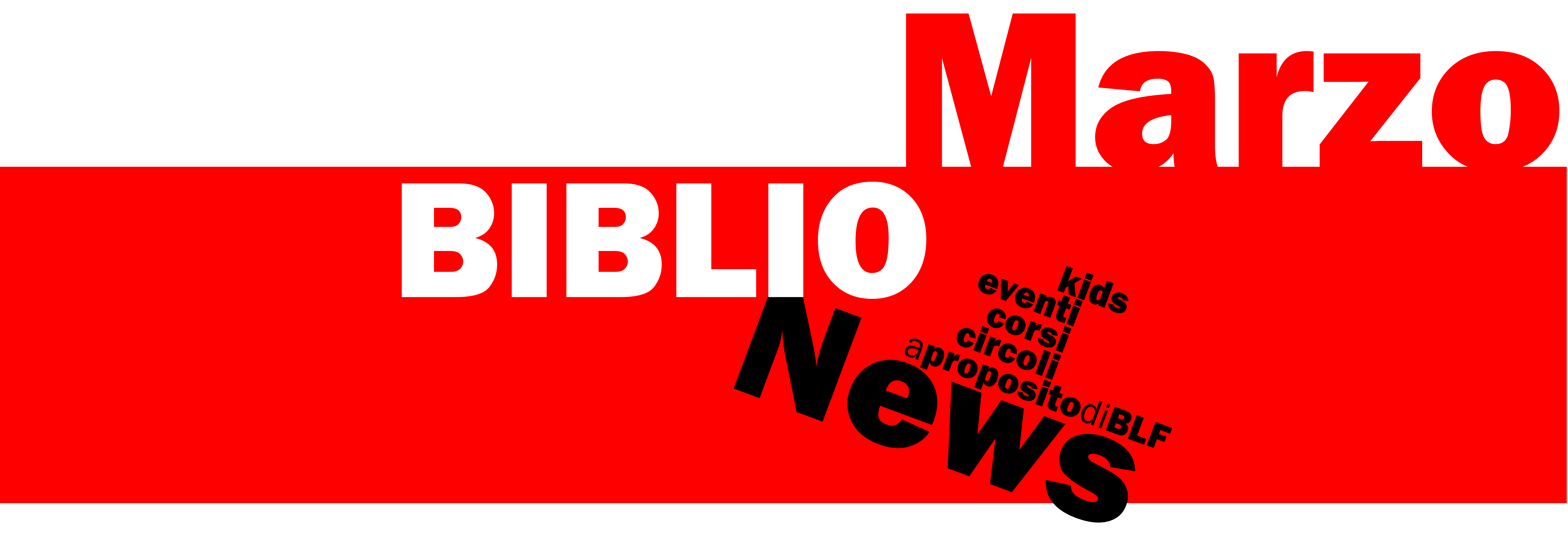 BIBLIOnewsMARZO (*** eventi previsti annullati in riferimento a Dpcm del 9 marzo 2020 ***)